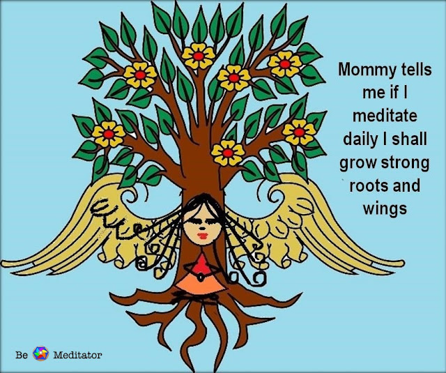 Mommy tells me if I meditate daily I shall grow strong roots and wings