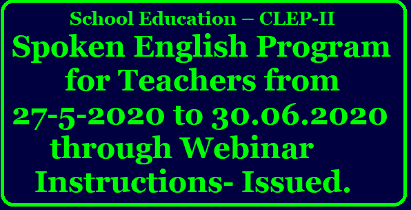 School Education – CLEP-II - Spoken English Program for Teachers from 27-5-2020 to 30.06.2020 through Webinar – Instructions- Issued. ORDER All the Regional Joint Directors, District Educational Officers, Principals of DIETs, Academic Monitoring Officers, Mandal Educational Officers, Key Resource Persons, State Resource Persons and District Resource Persons in the state are hereby informed that the CLEP-II webinar series was received very well by the teacher community and there is an increased demand for spoken Englishhttps://www.paatashaala.in/2020/05/clep-II-spoken-english-program-for-teachers-through-webinar-series-instructions-schedule-register-online.html