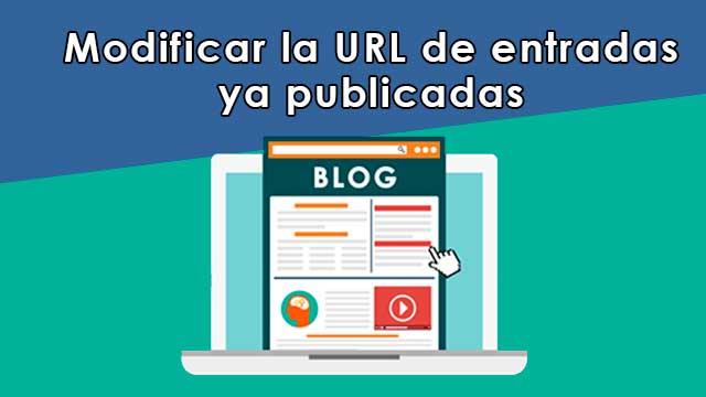 Cómo modificar la URL de entradas ya publicadas en Blogger