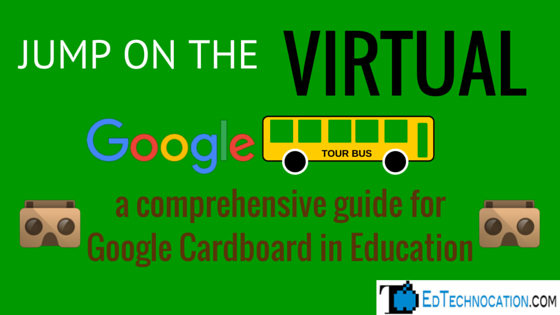 A Comprehensive Guide for Google Cardboard in Education by @EdTechnocation | #GoogleCardboard #GoogleEDU