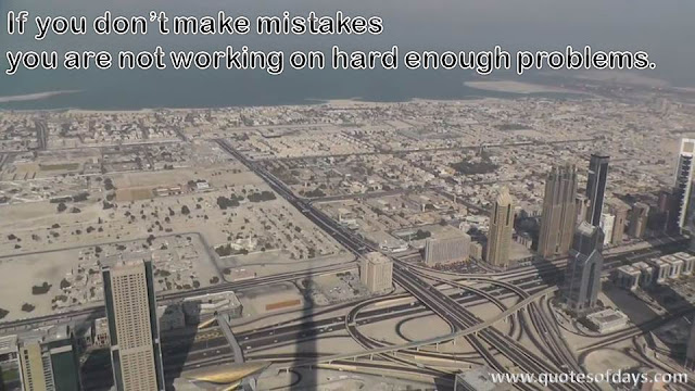 If you don't make mistakes you are not working on hard enough problems.