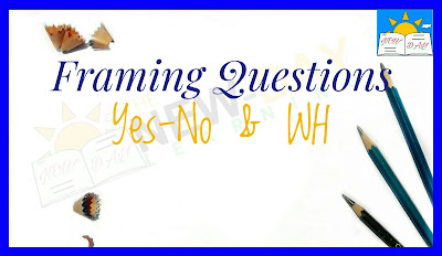 How to frame questions- Yes-No and WH