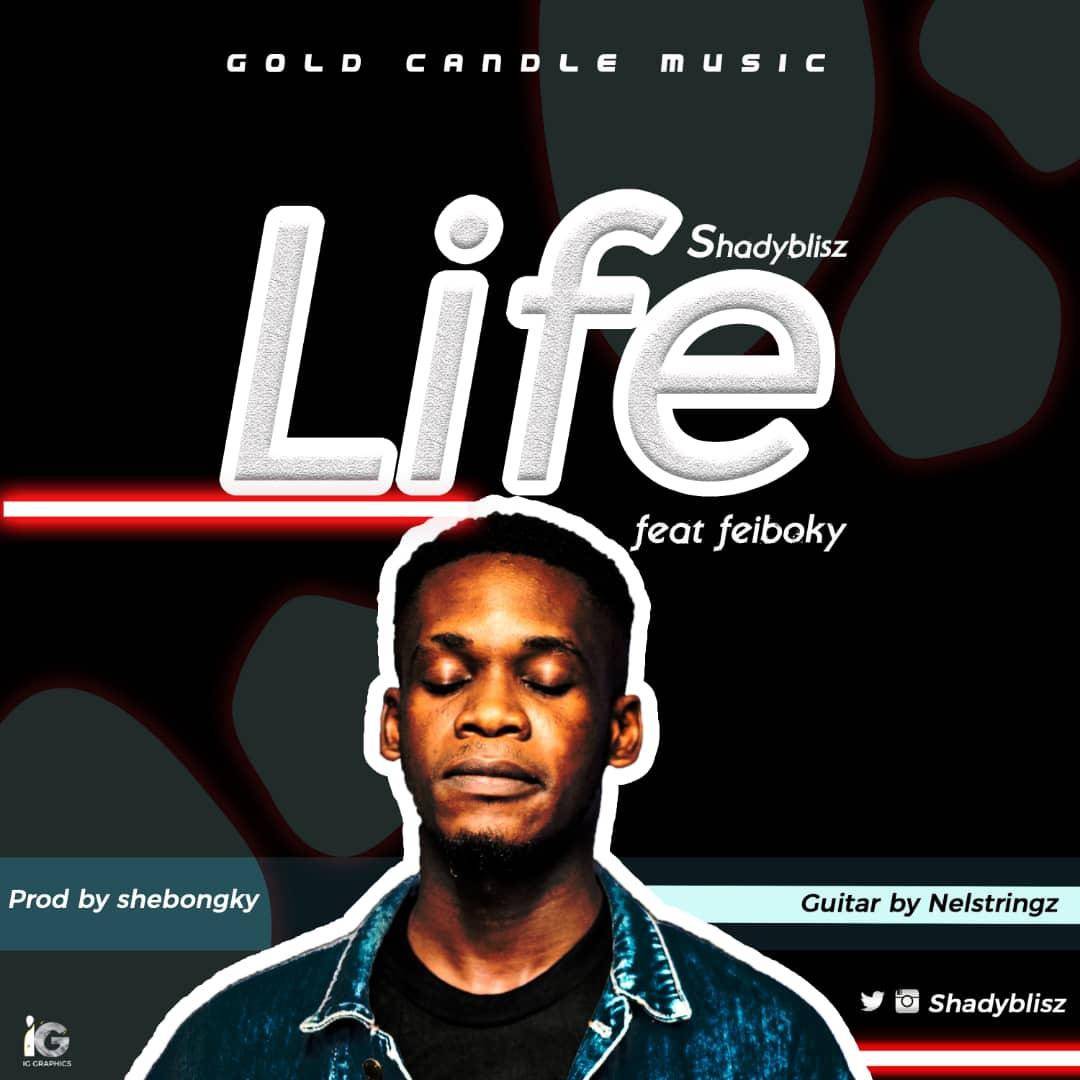 MUSIC: Shadyblisz - Life ft. Feiboky || @shadyblisz
