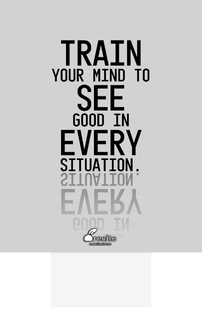 Train-your-mind-to-see-good-in-every-situation