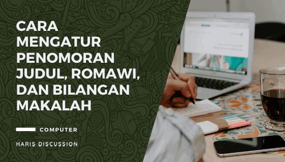 Cara Mengatur Penomoran Makalah Judul, Romawi, dan Bilangan
