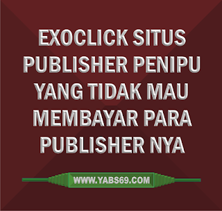ExoClick Situs Publisher Penipu Alias Scam By www.yabs69.com