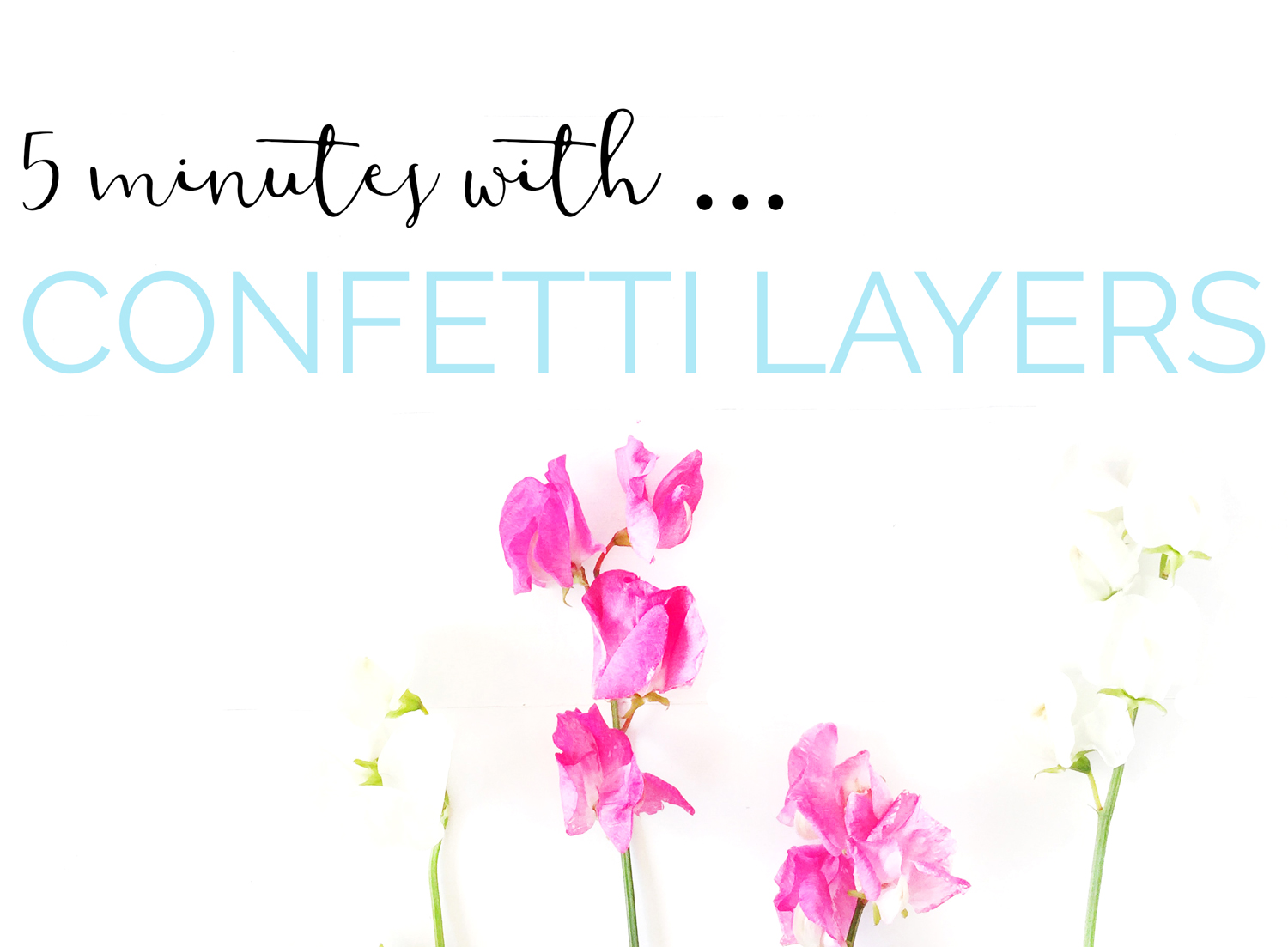 5 Minutes with Confetti Layers