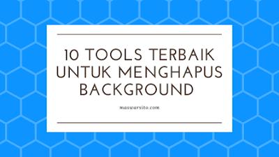 10 Tools Terbaik untuk Menghapus Background Gambar