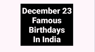 December 23 famous birthdays in india celebrity bollywood