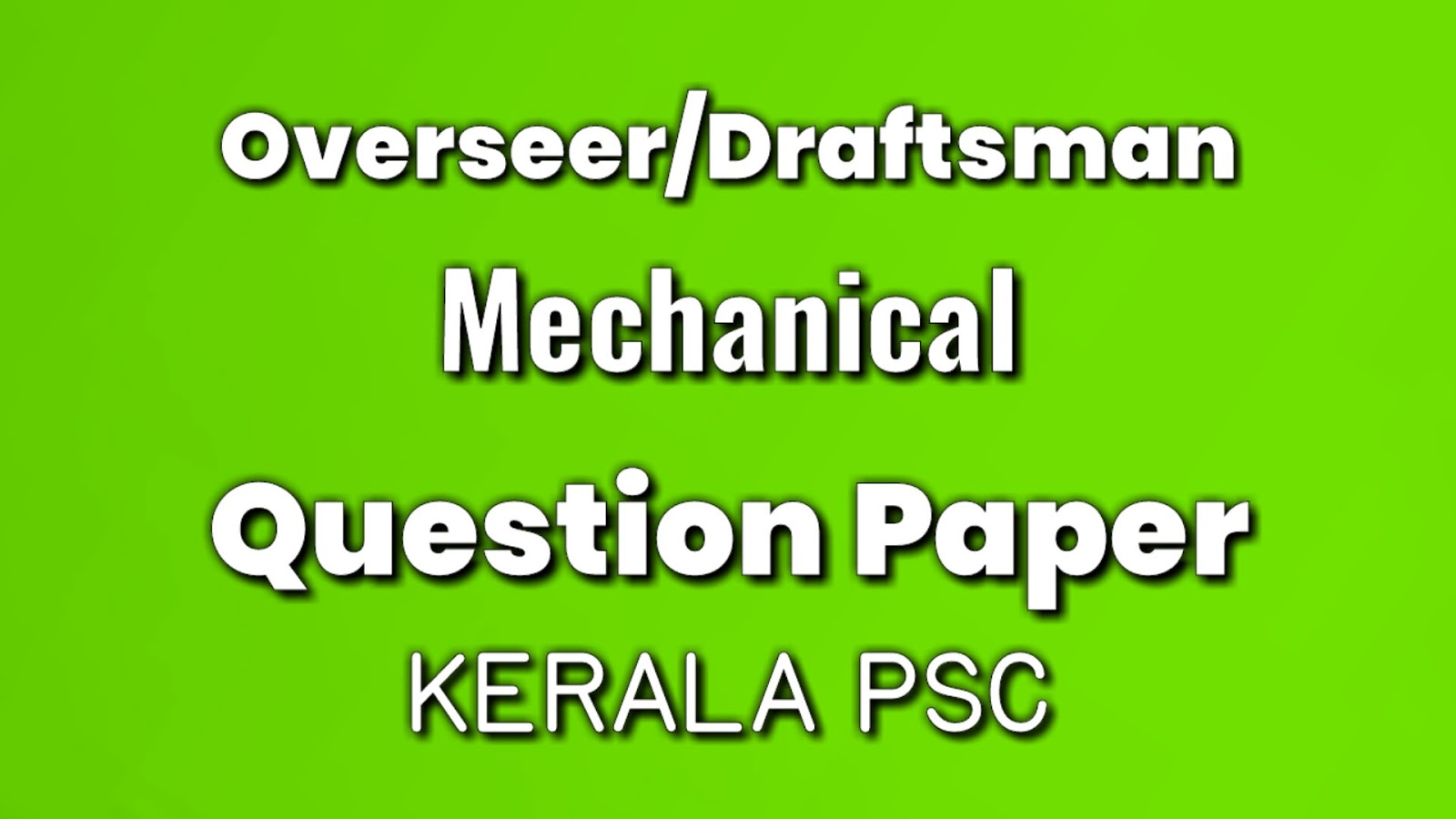 Kerala PSC Overseer / Draftsman ( Mechanical ) Grade 3 / Tracer Exam Previous Question Paper