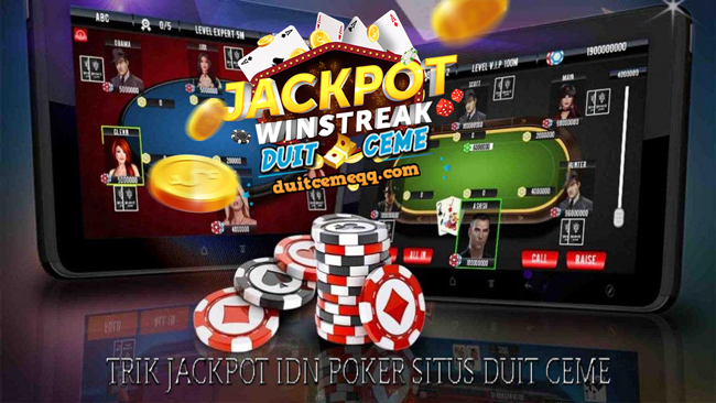 Trik Jackpot Idn Poker Situs Duit Ceme Depositpulsatanpapotonganceme Over Blog Com