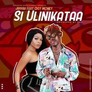Download Mp3 | Jaivah ft Gigy Money - Si Ulinikataa