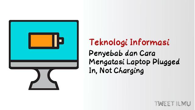 Penyebab dan Cara Mengatasi Laptop Plugged In, Not Charging.