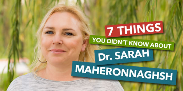 7 Things You Didn't Know About Dr. Sarah Maheronnaghsh