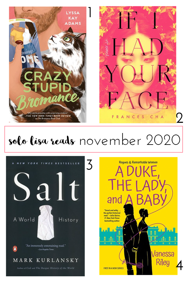 Round-up of 4 book covers featuring Crazy Stupid Bromance by Lyssa Kay Adams; If I Had Your Face by Frances Cha; Salt by Mark Kurlansky; and A Duke, The Lady, And A Baby by Vanessa Riley