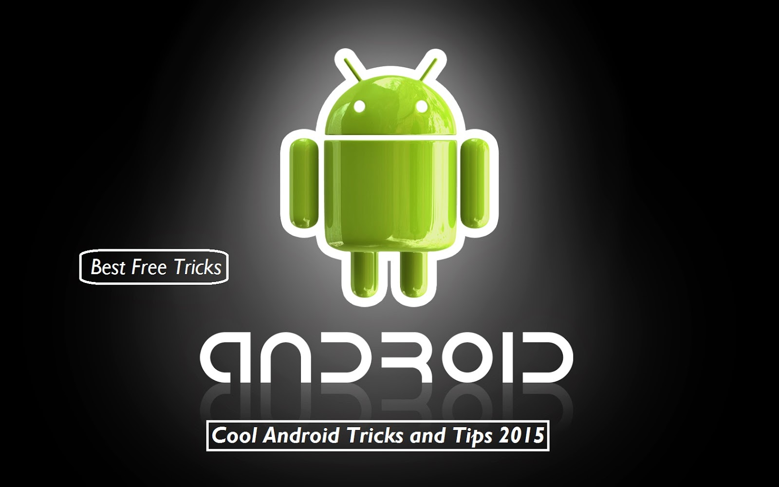 best android tricks 2015 cool android tricks 2015 android hidden tricks 2015 android tricks 2015, top android tricks 2015, hidden android tricks