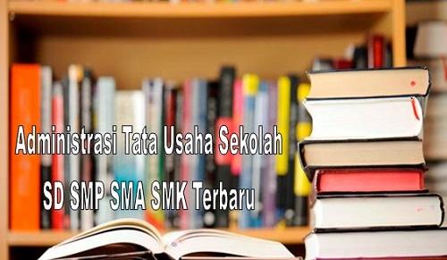 Administrasi Tata Usaha Sekolah SD SMP SMA SMK Terbaru
