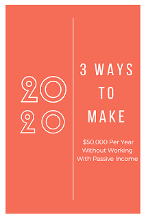 Per Year Without Working With Passive Income 3 Ways To Make $50,000 Per Year Without Working With Passive Income