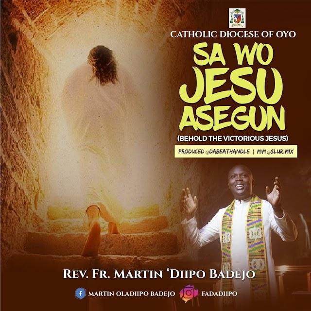 Fr Martin Badejo - Sa Wo Jesu Asegun