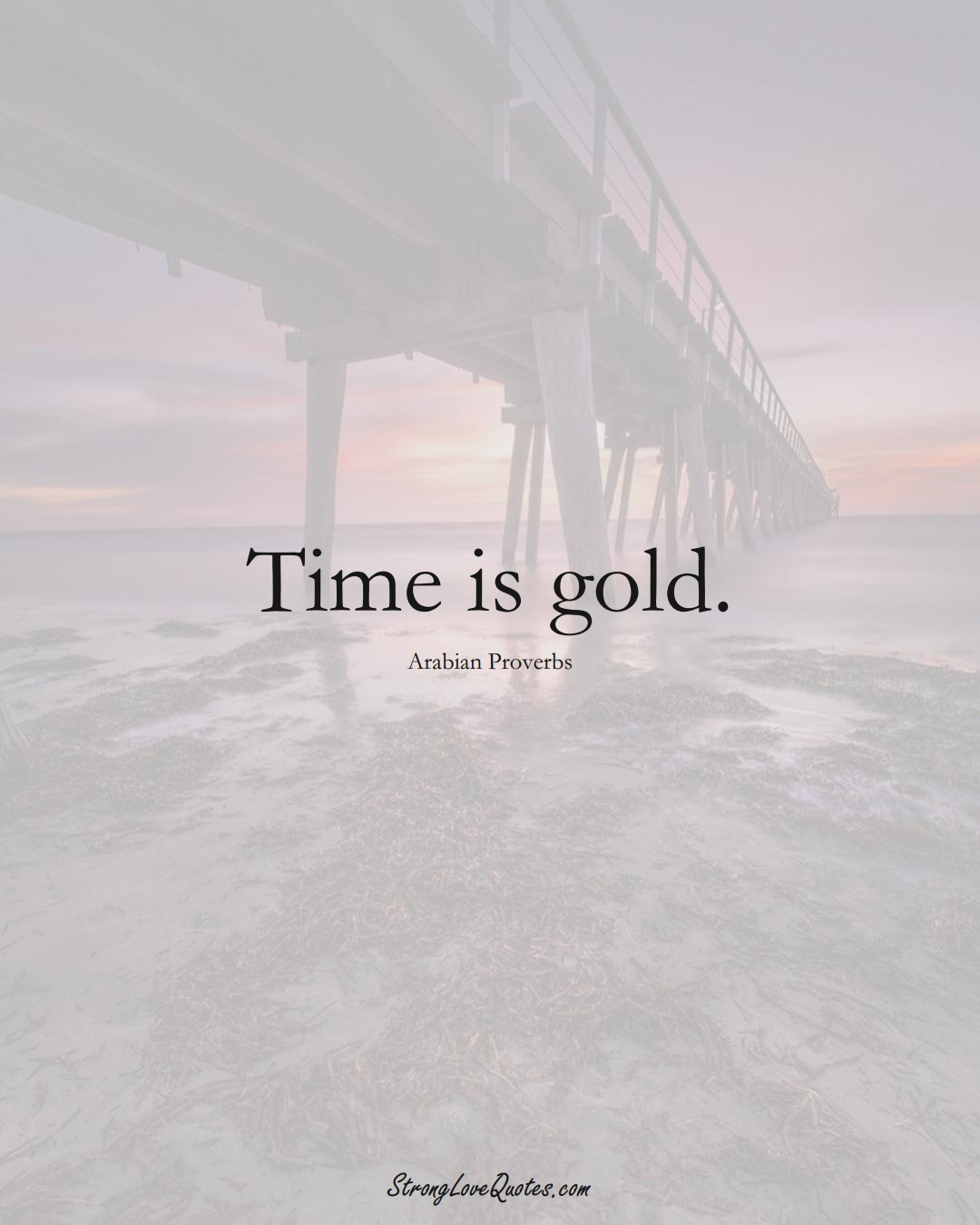 Time is gold. (Arabian Sayings);  #aVarietyofCulturesSayings