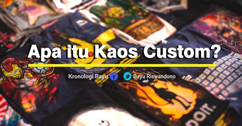 Apa itu pengertian Custom Kaos, Maksud Kaos custom adalah fashion kaos yang dibuat sesuai keinginan sendiri, baik itu dari segi desain, ukuran, warna
