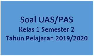 Soal UAS/PAS Kelas 1 Semester 2