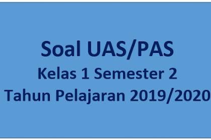 Download Soal UAS/PAS Kelas 1 Semester 2 Tahun Pelajaran 2019/2020