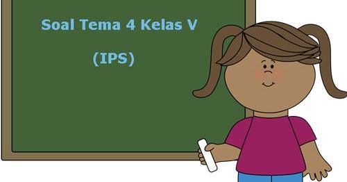 Soal Tematik Kelas 5 Tema 4 Kompetensi Dasar Ips Dan Kunci Jawaban Juragan Les