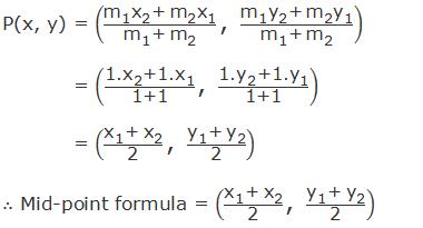 """P(x, y) = ((""""m"""" _""""1""""  """"x"""" _""""2""""  """"+ """" """"m"""" _""""2""""  """"x"""" _""""1"""" )/(""""m"""" _""""1""""  """"+"""" 〖"""" m"""" 〗_""""2""""  ) """",""""  (""""m"""" _""""1""""  """"y"""" _""""2""""  """"+"""" 〖"""" m"""" 〗_""""2""""  """"y"""" _""""1"""" )/(""""m"""" _""""1""""  """"+ """" """"m"""" _""""2""""  ))             = ((""""1."""" """"x"""" _""""2""""  """"+1."""" """"x"""" _""""1"""" )/""""1+1""""  """",""""  (""""1."""" """"y"""" _""""2""""  """"+1."""" """"y"""" _""""1"""" )/""""1+1"""" )             = ((""""x"""" _""""1""""  """"+"""" 〖"""" x"""" 〗_""""2"""" )/""""2""""  """",""""  (""""y"""" _""""1""""  """"+"""" 〖"""" y"""" 〗_""""2"""" )/""""2"""" ) ∴ Mid-point formula = ((""""x"""" _""""1""""  """"+ """" """"x"""" _""""2"""" )/""""2""""  """",""""  (""""y"""" _""""1""""  """"+"""" 〖"""" y"""" 〗_""""2"""" )/""""2"""" )"""