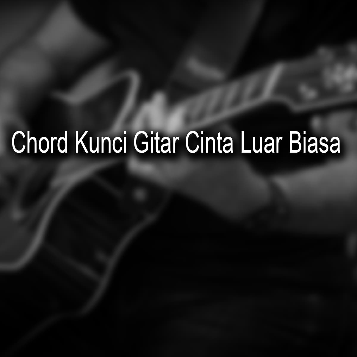 Chord Kunci Gitar Cinta Luar Biasa - Andmesh Kamaleng