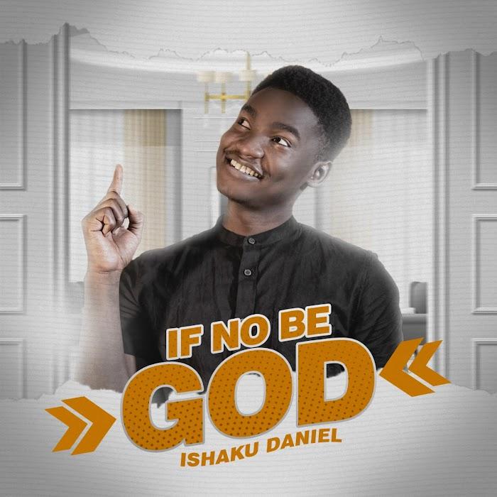 MUSIC: Daniel Ishaku – If No Be God