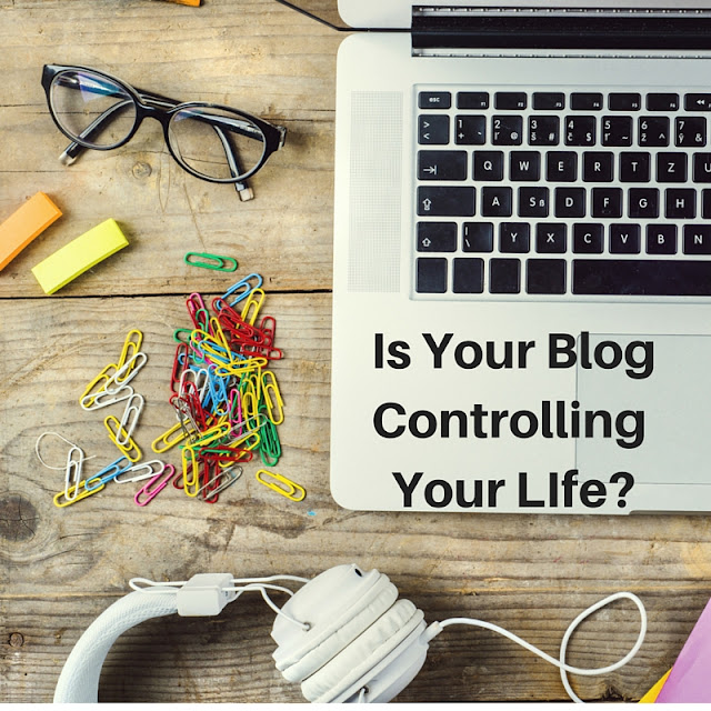 What if your blog is controlling your life