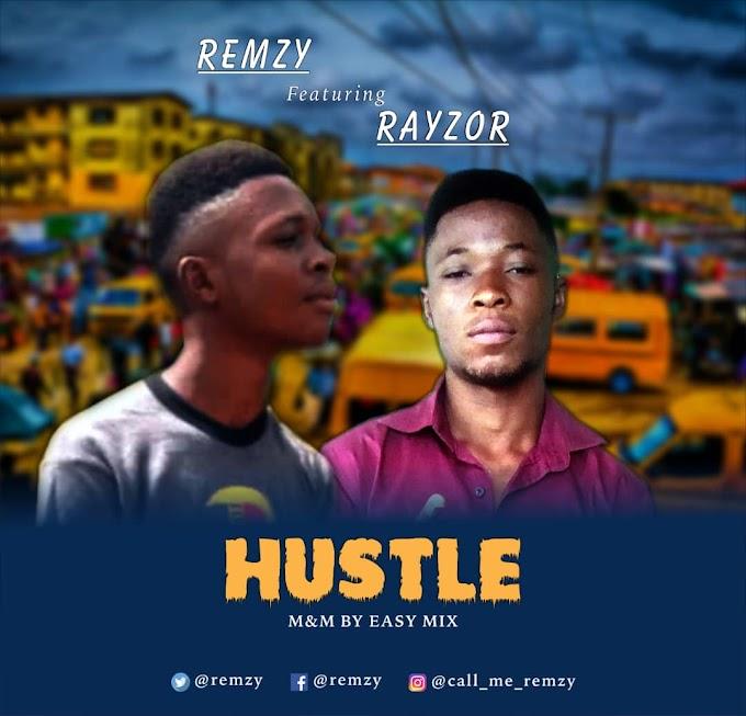 [Music] Remzy ft Rayzor - Hustle