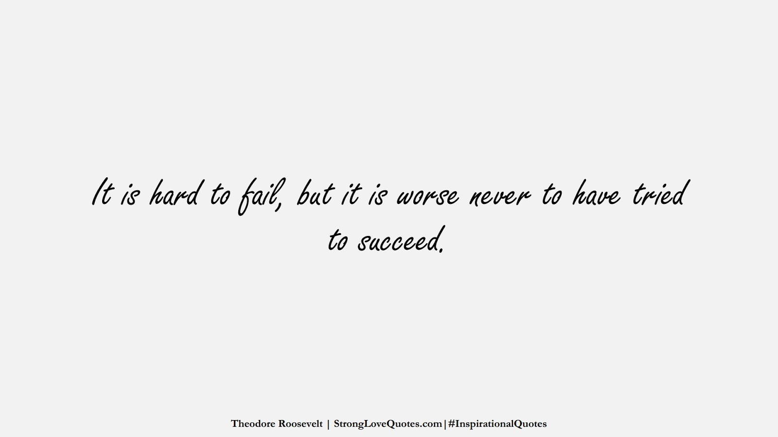 It is hard to fail, but it is worse never to have tried to succeed. (Theodore Roosevelt);  #InspirationalQuotes