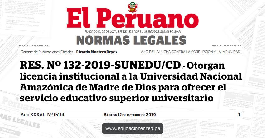 RES. Nº 132-2019-SUNEDU/CD - Otorgan licencia institucional a la Universidad Nacional Amazónica de Madre de Dios (UNAMAD) para ofrecer el servicio educativo superior universitario