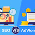 Adwords và SEO: Cái nào là tốt cho Marketing Online?