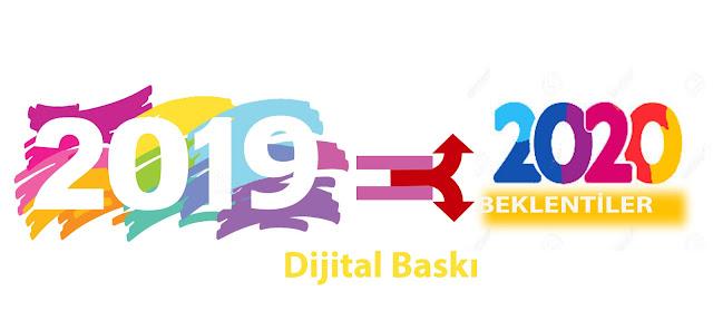 Yeni bir yıla girerken 2019 analizi ve 2020 beklentilerimiz ? -  Dijital baskı açısından