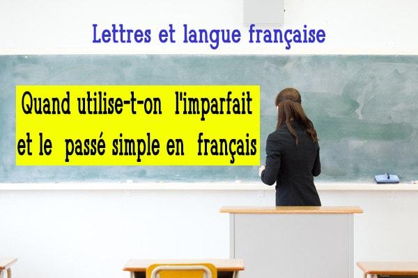 Quand utilise-t-on l'imparfait et le passé simple en français