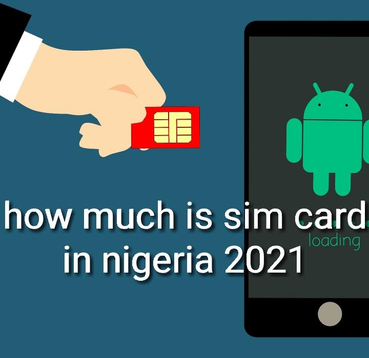 how much is sim card in nigeria 2021