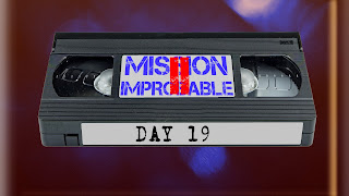 Mission Improbable 2, day 19