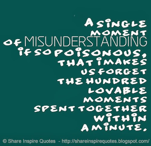 Misunderstanding Friends Quotes: A Single Moment Of MISUNDERSTANDING If So Poisonous, That