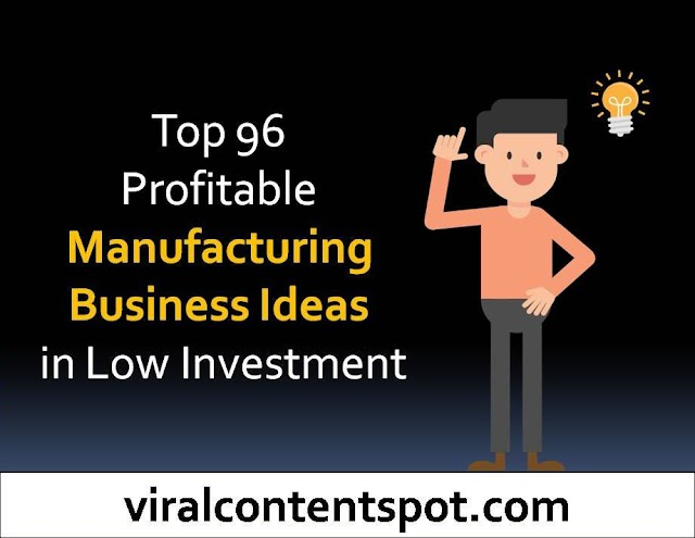 Top 96 Profitable Manufacturing Business Ideas in Low Investment