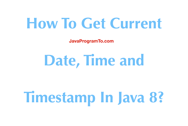 How To Get Current Date, Time and Timestamp In Java 8?