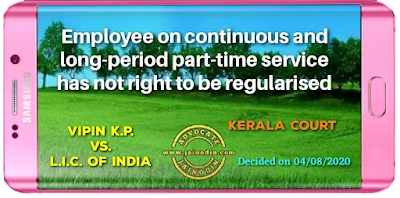 Employee on continuous and long-period part-time service has not right to be regularised