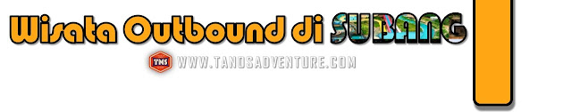 WISATA OUTBOUND DI SUBANG | PAKET OUTBOUND SUBANG