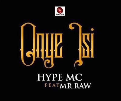 """PHOTO: Hype MC Ft. Mr Raw & Oxford- """"Onye Isi"""""""