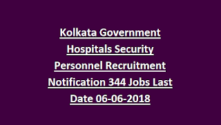 Kolkata Government Hospitals Security Personnel Recruitment Notification 344 Jobs Last Date 06-06-2018