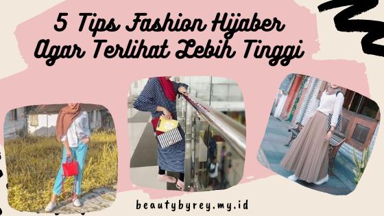 5 Tips Fashion Hijaber Agar Terlihat Lebih Tinggi