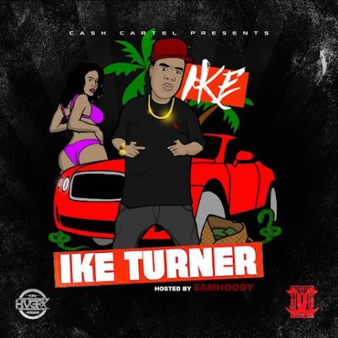 MIXTAPE REVIEW: IKE (@ike_cashcartel) - Ike Turner (Hosted by @Samhoody)