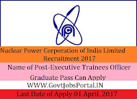 Nuclear Power Corporation of India Limited Recruitment 2017 – Executive Trainees Officer